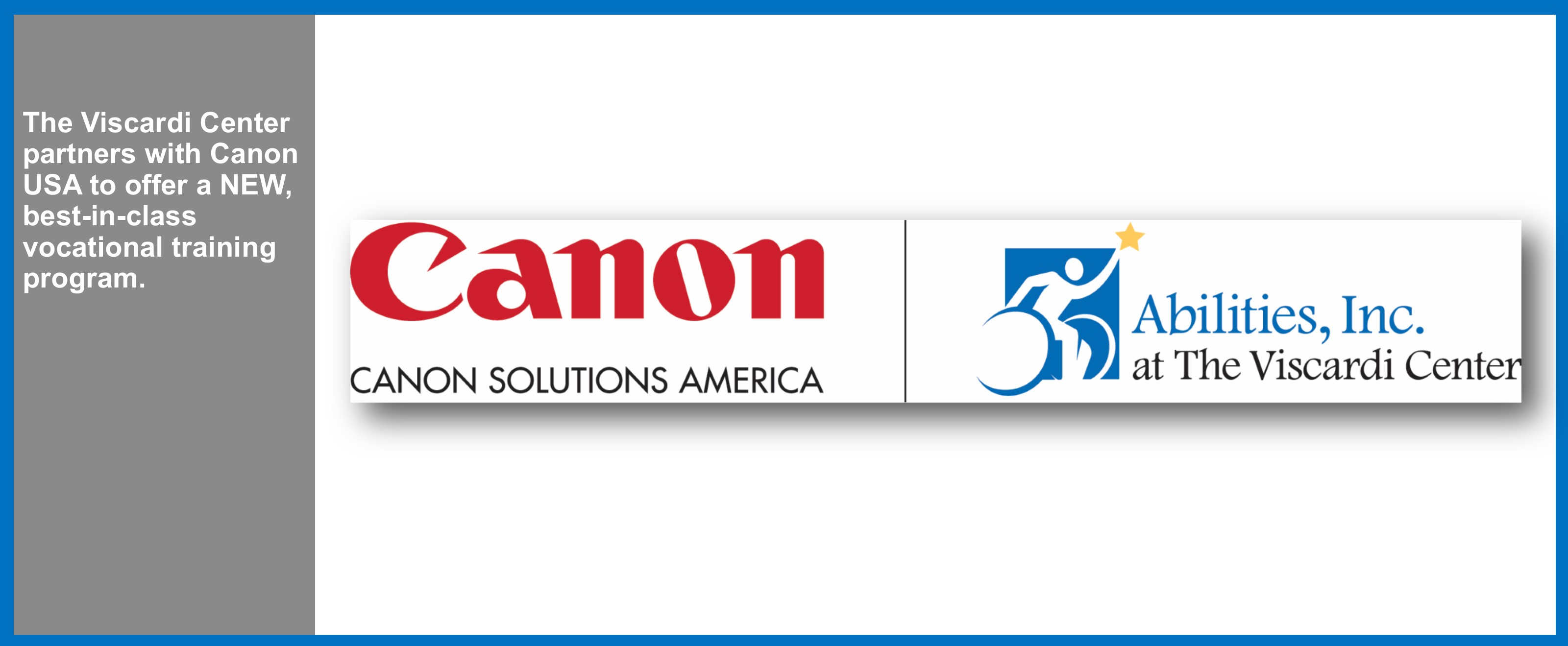 The Viscardi Center partners with Canon USA to offer a NEW, best-in-class vocational training program.