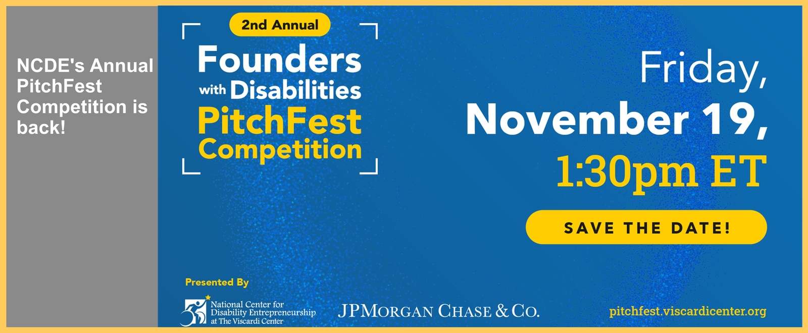 Save the Date for the Second Annual Founders with Disabilities PitchFest Competition presented by National Center for Disability Entrepreneurship at The Viscardi Center and JPMorgan Chase & Co. on Friday, November 19 at 1:30 pm ET.