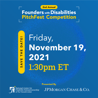 Second Annual Founders with Disabilities PitchFest Competition presented by National Center for Disability Entrepreneurship at The Viscardi Center and JPMorgan Chase & Co. Friday, November 19 at 1:30 pm ET.
